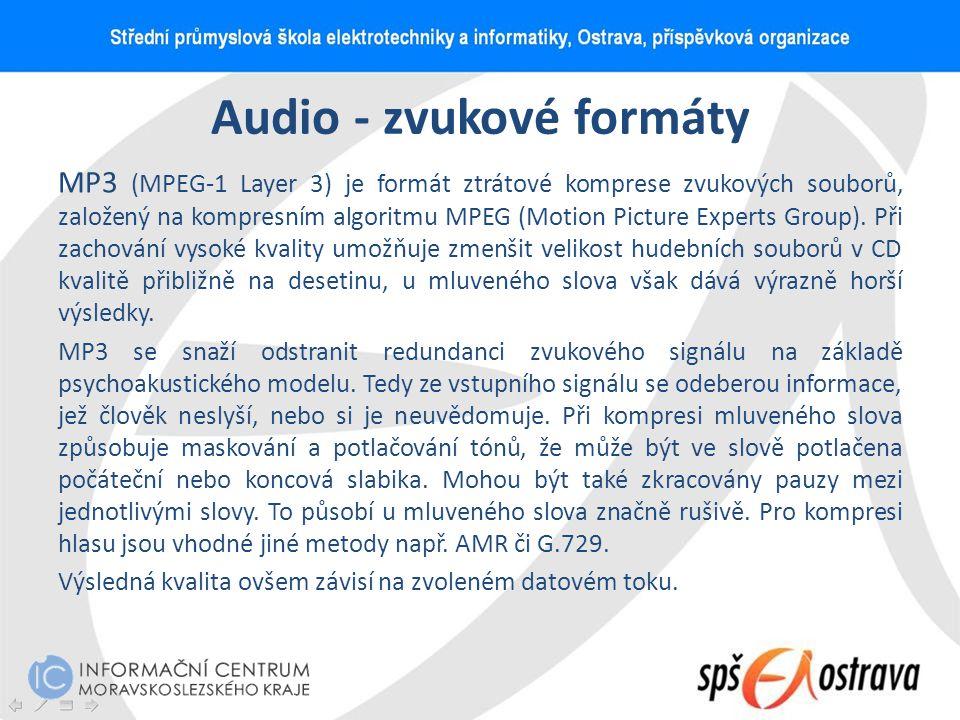 Audio - zvukové formáty MP3 (MPEG-1 Layer 3) je formát ztrátové komprese zvukových souborů, založený na kompresním algoritmu MPEG (Motion Picture Expe