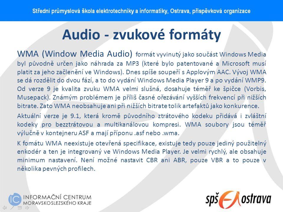 Audio - zvukové formáty WMA (Window Media Audio) formát vyvinutý jako součást Windows Media byl původně určen jako náhrada za MP3 (které bylo patentov