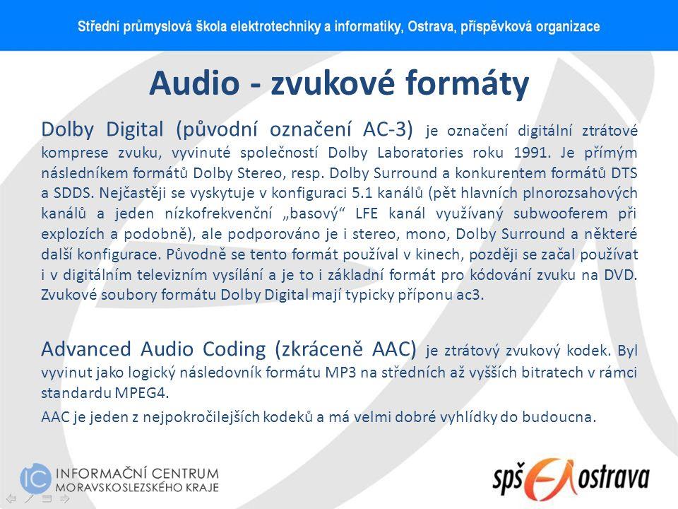 Audio - zvukové formáty Dolby Digital (původní označení AC-3) je označení digitální ztrátové komprese zvuku, vyvinuté společností Dolby Laboratories r