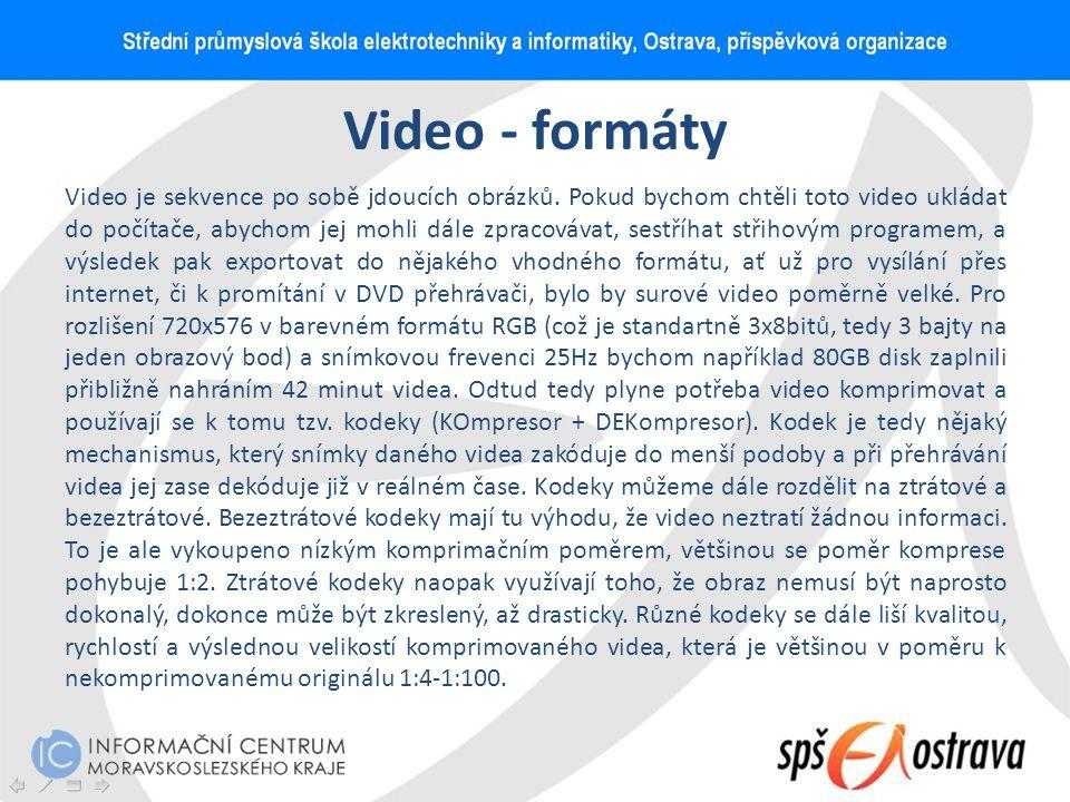 Video - formáty Video je sekvence po sobě jdoucích obrázků. Pokud bychom chtěli toto video ukládat do počítače, abychom jej mohli dále zpracovávat, se
