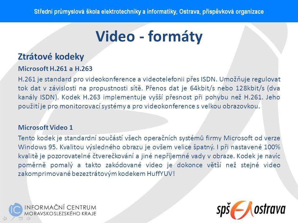 Video - formáty Ztrátové kodeky Microsoft H.261 a H.263 H.261 je standard pro videokonference a videotelefonii přes ISDN. Umožňuje regulovat tok dat v