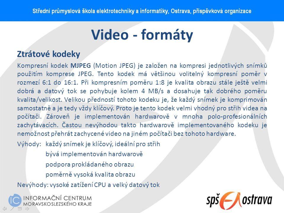 Video - formáty Ztrátové kodeky Kompresní kodek MJPEG (Motion JPEG) je založen na kompresi jednotlivých snímků použitím komprese JPEG. Tento kodek má