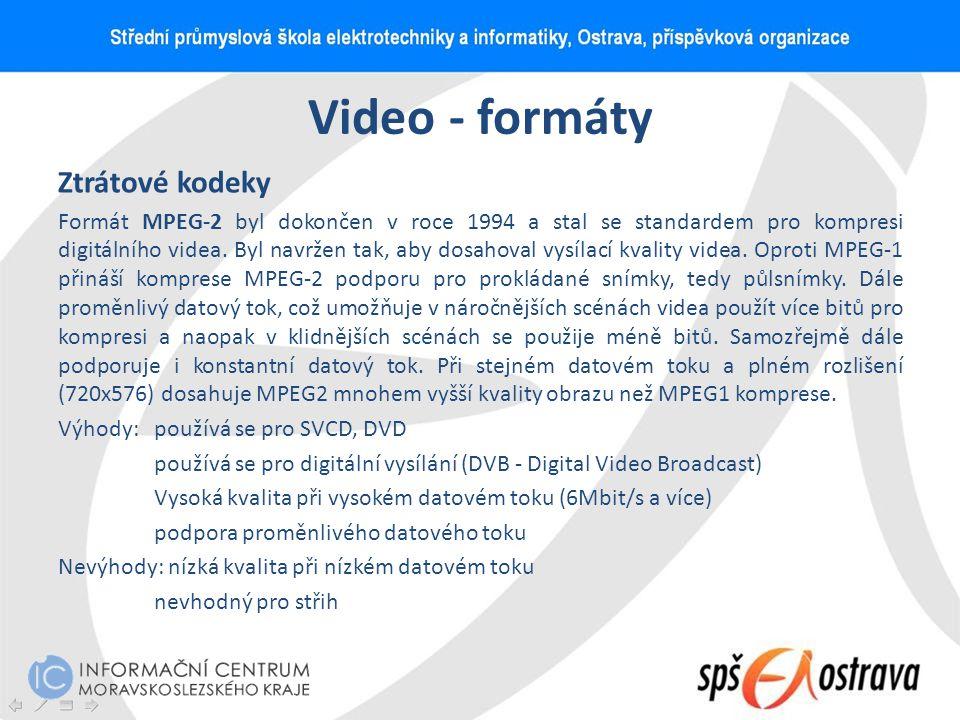 Video - formáty Ztrátové kodeky Formát MPEG-2 byl dokončen v roce 1994 a stal se standardem pro kompresi digitálního videa. Byl navržen tak, aby dosah