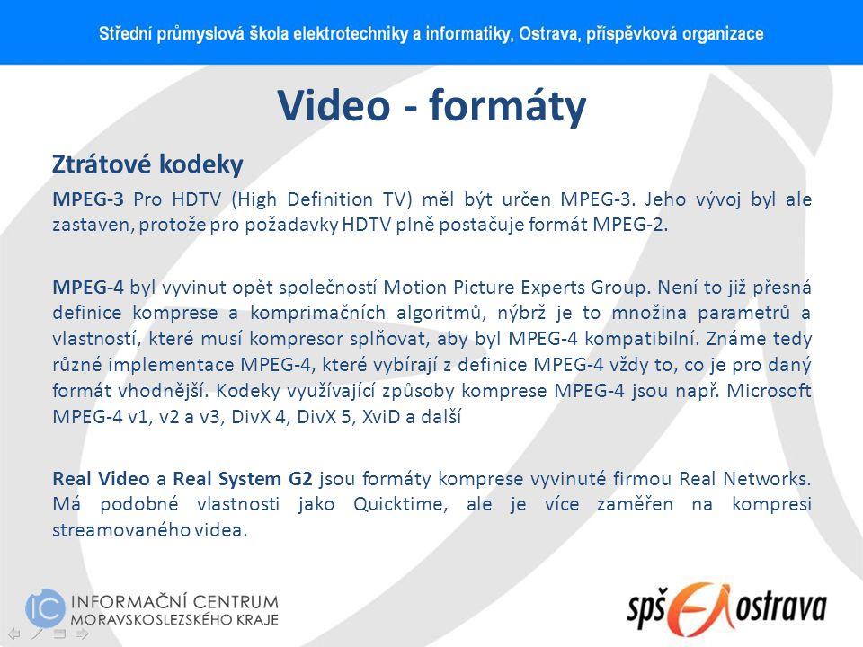 Video - formáty Ztrátové kodeky MPEG-3 Pro HDTV (High Definition TV) měl být určen MPEG-3. Jeho vývoj byl ale zastaven, protože pro požadavky HDTV pln