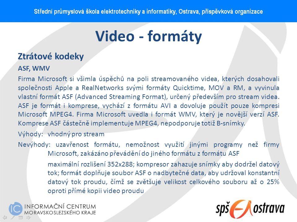 Video - formáty Ztrátové kodeky ASF, WMV Firma Microsoft si všimla úspěchů na poli streamovaného videa, kterých dosahovali společnosti Apple a RealNet