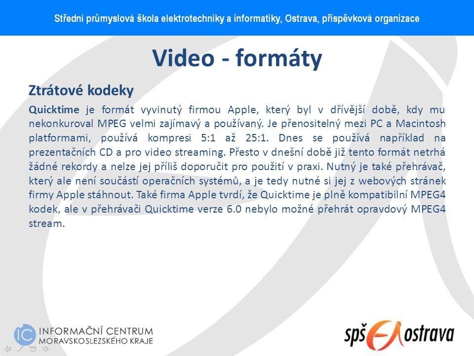 Video - formáty Ztrátové kodeky Quicktime je formát vyvinutý firmou Apple, který byl v dřívější době, kdy mu nekonkuroval MPEG velmi zajímavý a použív