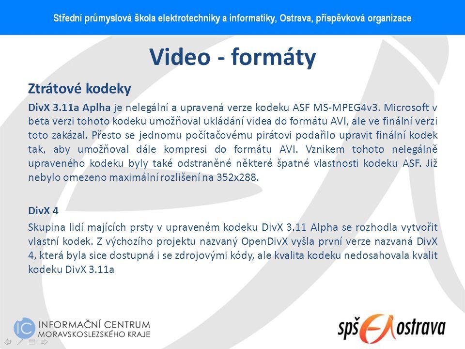 Video - formáty Ztrátové kodeky DivX 3.11a Aplha je nelegální a upravená verze kodeku ASF MS-MPEG4v3. Microsoft v beta verzi tohoto kodeku umožňoval u