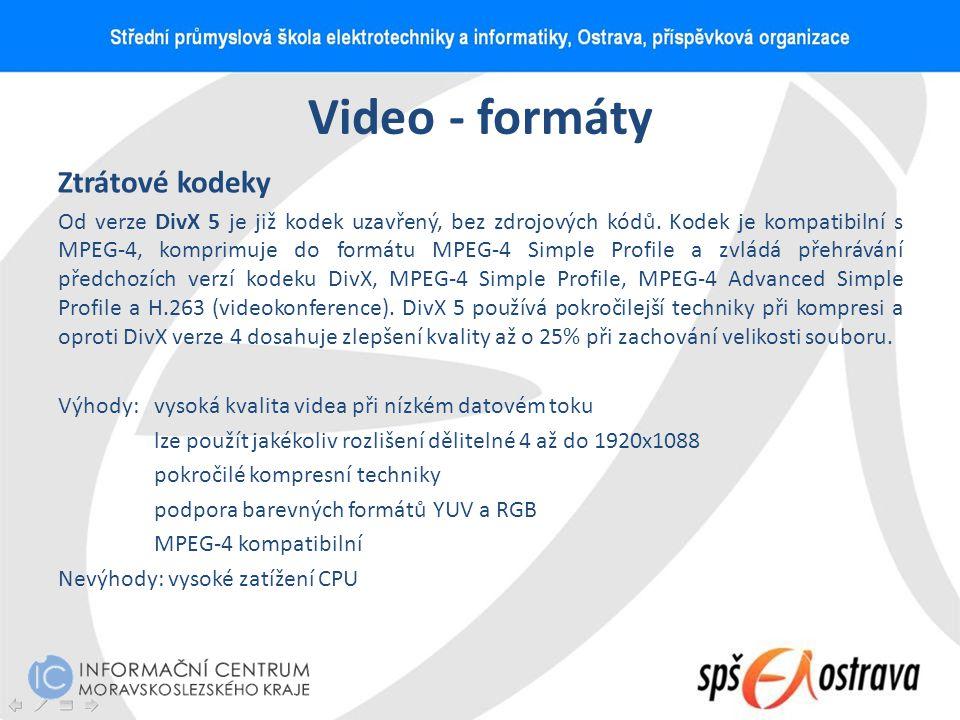 Video - formáty Ztrátové kodeky Od verze DivX 5 je již kodek uzavřený, bez zdrojových kódů. Kodek je kompatibilní s MPEG-4, komprimuje do formátu MPEG