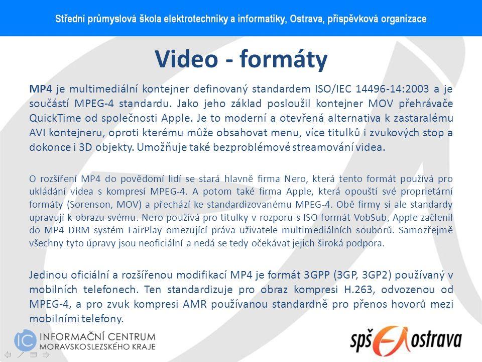 Video - formáty MP4 je multimediální kontejner definovaný standardem ISO/IEC 14496-14:2003 a je součástí MPEG-4 standardu. Jako jeho základ posloužil