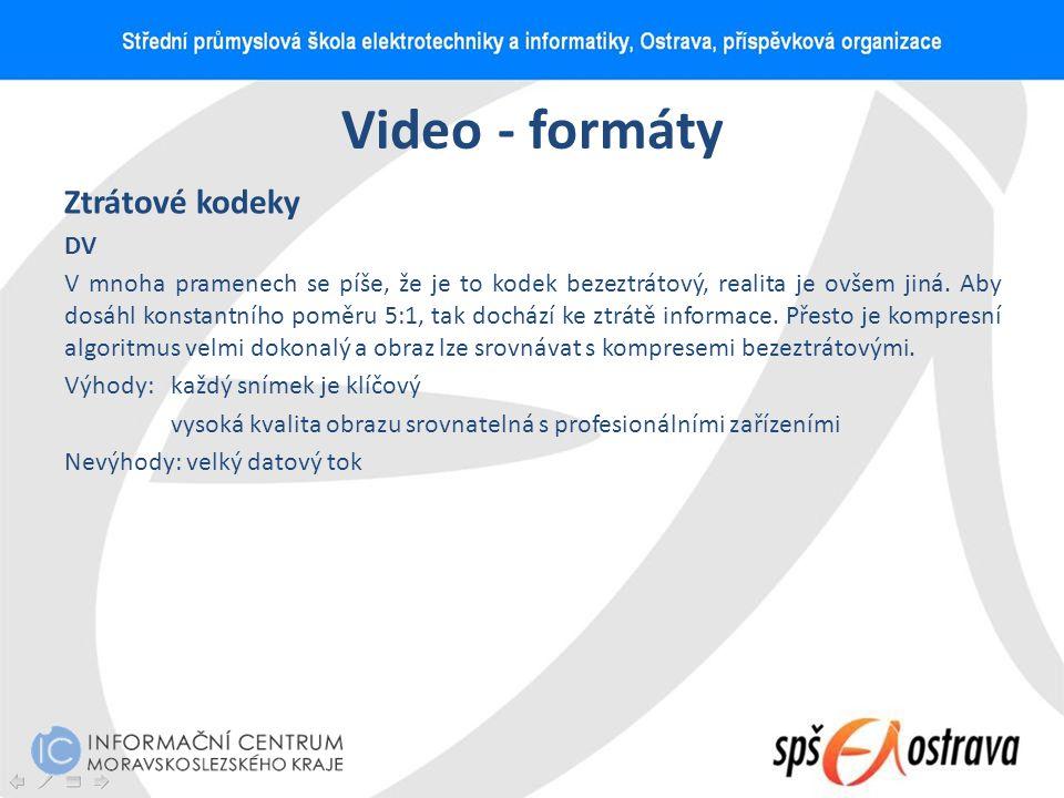 Video - formáty Ztrátové kodeky DV V mnoha pramenech se píše, že je to kodek bezeztrátový, realita je ovšem jiná. Aby dosáhl konstantního poměru 5:1,