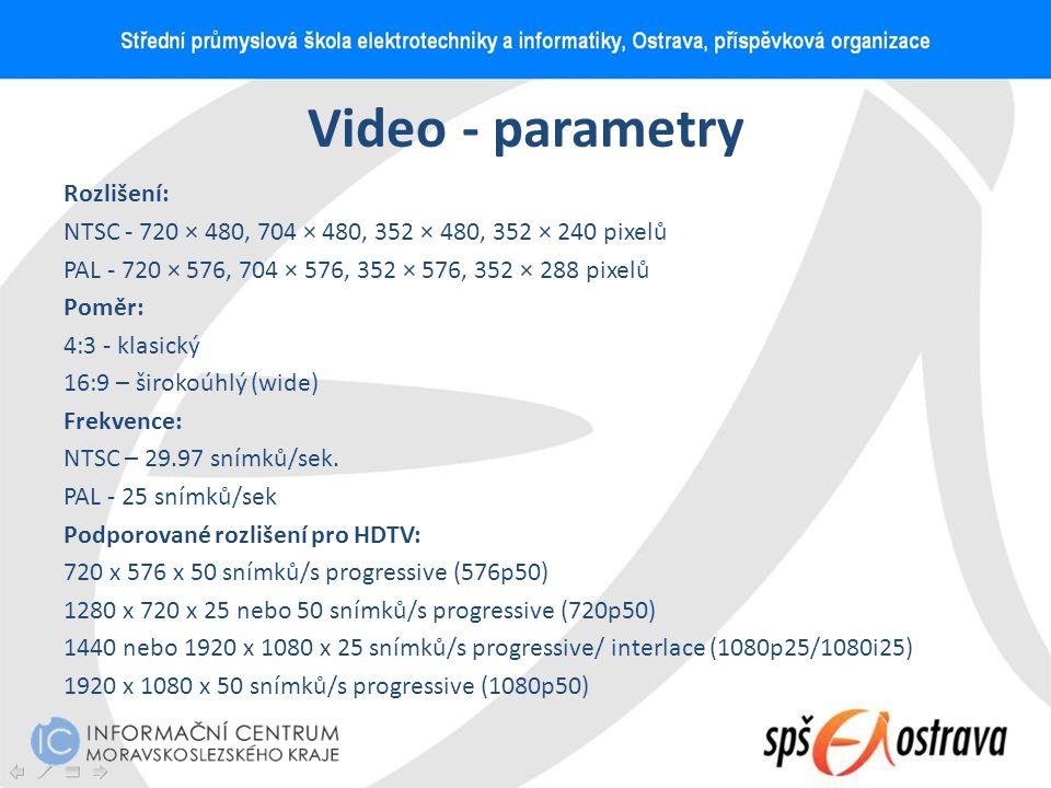 Video - parametry Rozlišení: NTSC - 720 × 480, 704 × 480, 352 × 480, 352 × 240 pixelů PAL - 720 × 576, 704 × 576, 352 × 576, 352 × 288 pixelů Poměr: 4