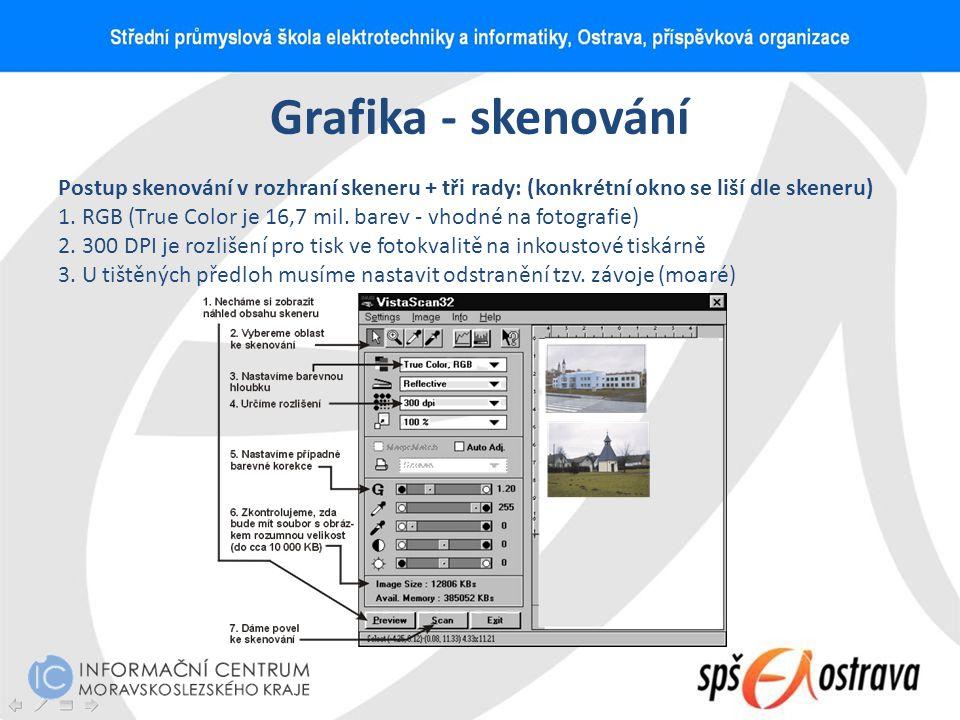 Grafika - skenování Postup skenování v rozhraní skeneru + tři rady: (konkrétní okno se liší dle skeneru) 1. RGB (True Color je 16,7 mil. barev - vhodn