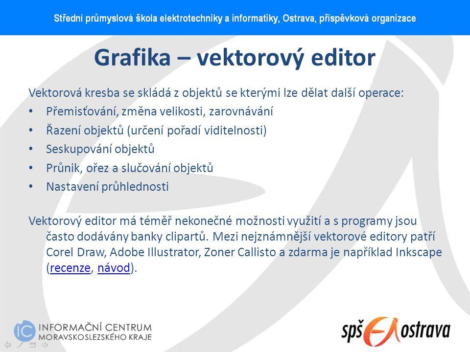 Grafika – vektorový editor Vektorová kresba se skládá z objektů se kterými lze dělat další operace: Přemisťování, změna velikosti, zarovnávání Řazení