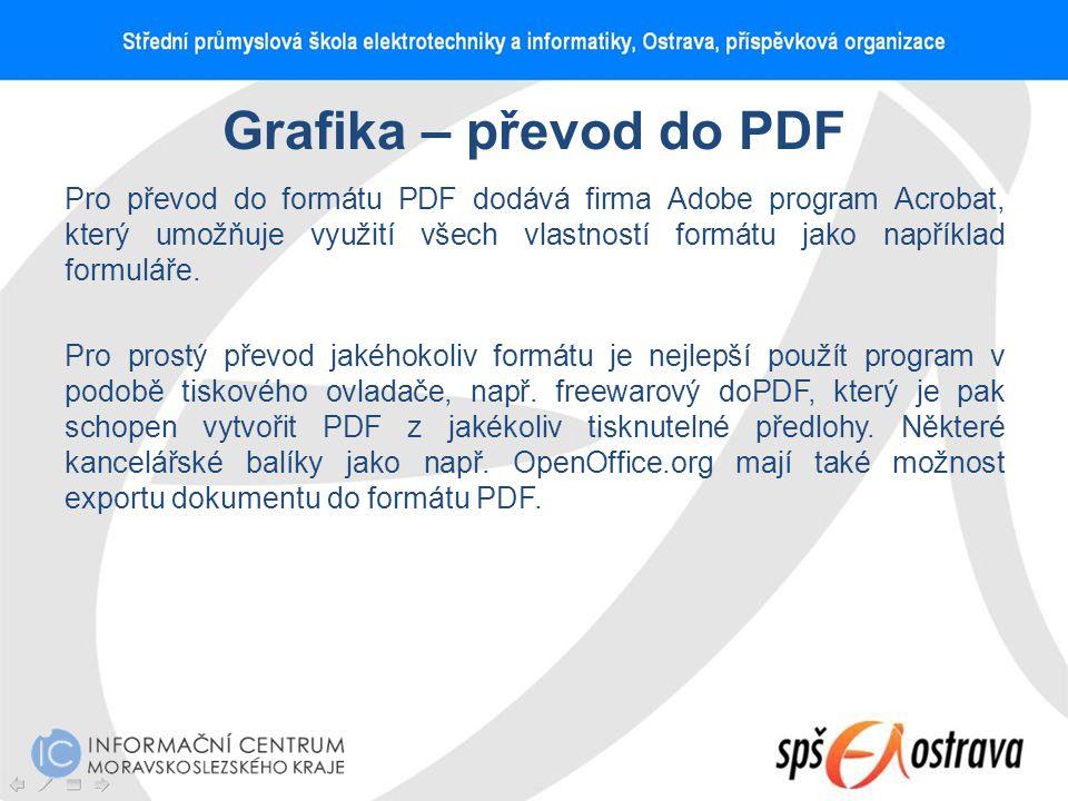 Grafika – převod do PDF Pro převod do formátu PDF dodává firma Adobe program Acrobat, který umožňuje využití všech vlastností formátu jako například f