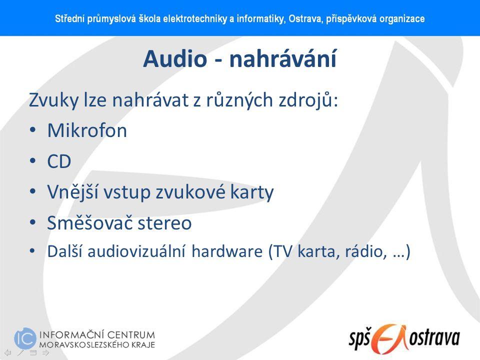 Audio - nahrávání Zvuky lze nahrávat z různých zdrojů: Mikrofon CD Vnější vstup zvukové karty Směšovač stereo Další audiovizuální hardware (TV karta,