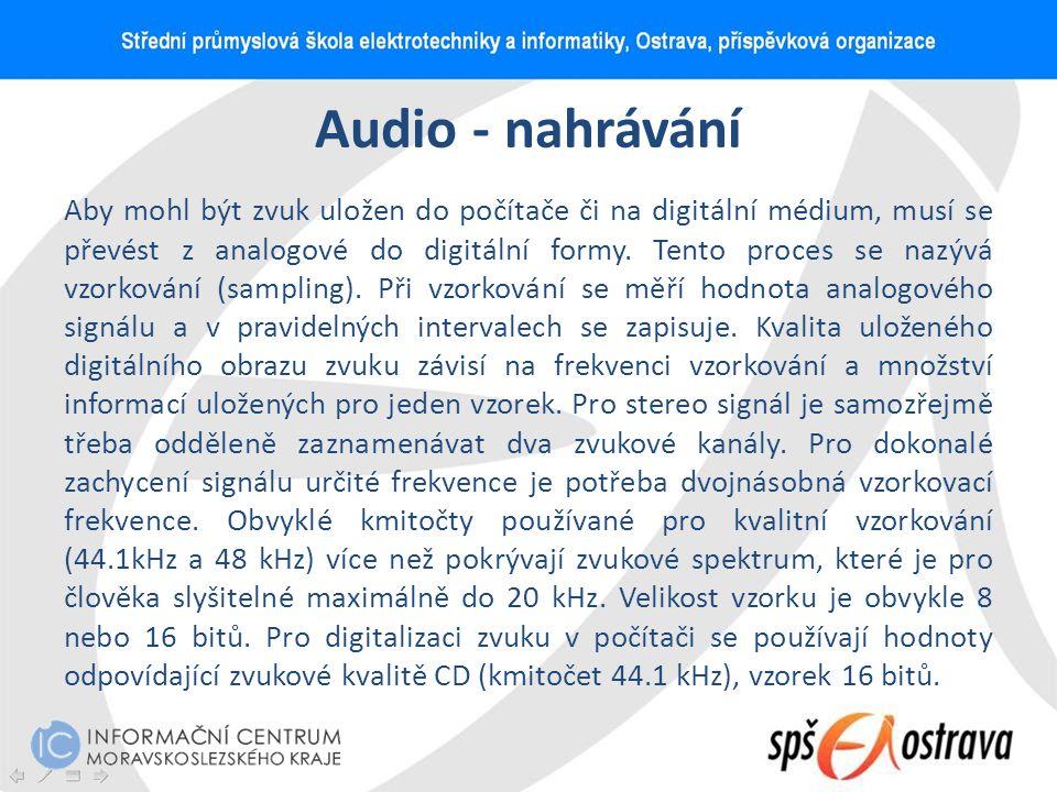 Audio - nahrávání Aby mohl být zvuk uložen do počítače či na digitální médium, musí se převést z analogové do digitální formy. Tento proces se nazývá