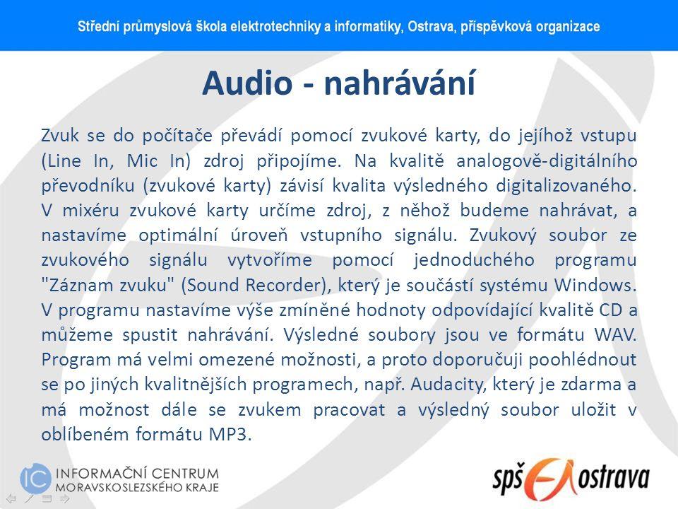 Audio - nahrávání Zvuk se do počítače převádí pomocí zvukové karty, do jejíhož vstupu (Line In, Mic In) zdroj připojíme. Na kvalitě analogově-digitáln
