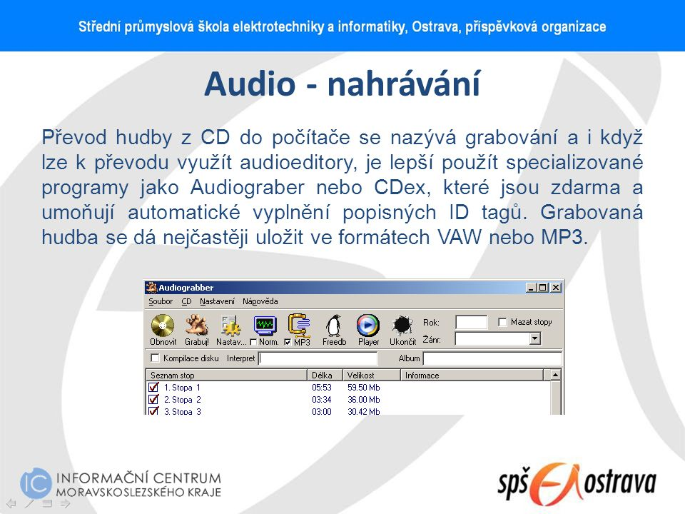Audio - nahrávání Převod hudby z CD do počítače se nazývá grabování a i když lze k převodu využít audioeditory, je lepší použít specializované program