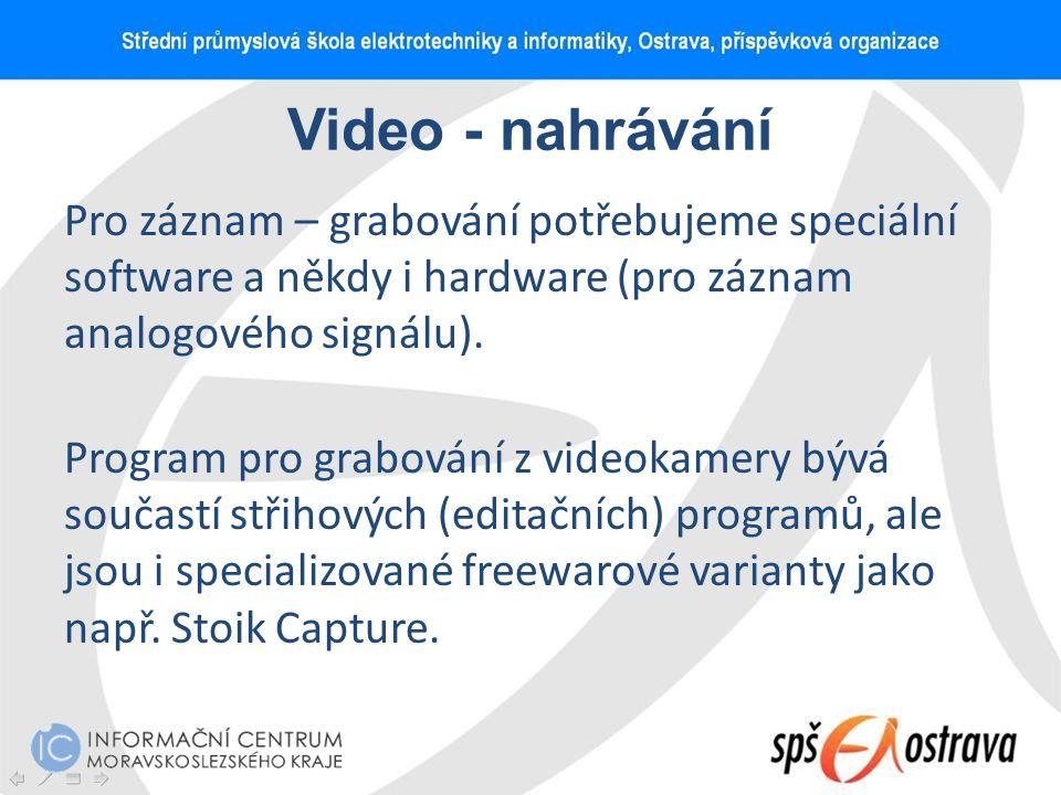 Video - nahrávání Pro záznam – grabování potřebujeme speciální software a někdy i hardware (pro záznam analogového signálu). Program pro grabování z v