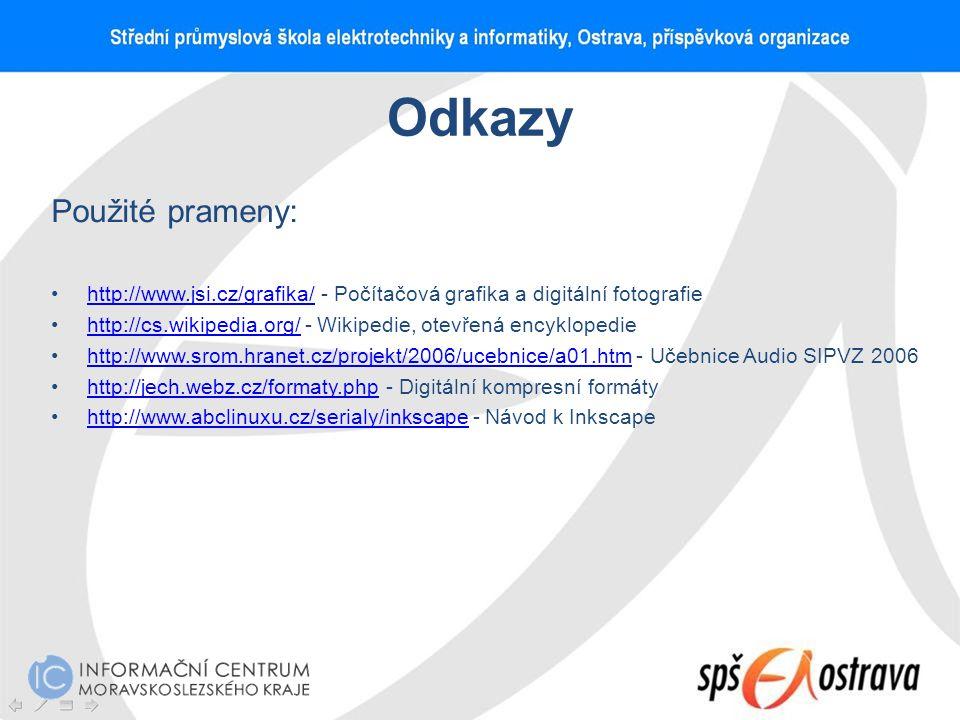 Odkazy Použité prameny: http://www.jsi.cz/grafika/ - Počítačová grafika a digitální fotografiehttp://www.jsi.cz/grafika/ http://cs.wikipedia.org/ - Wi