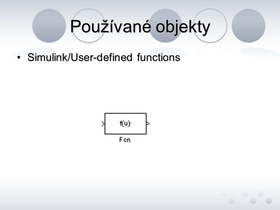 Používané objekty Simulink/User-defined functionsSimulink/User-defined functions