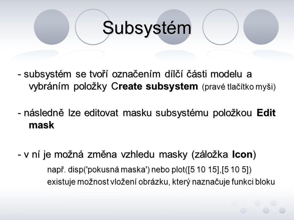 Subsystém - subsystém se tvoří označením dílčí části modelu a vybráním položky Create subsystem (pravé tlačítko myši) - následně lze editovat masku su