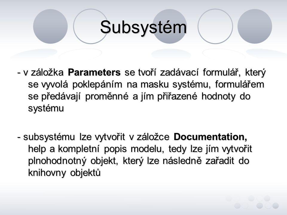 Subsystém - v záložka Parameters se tvoří zadávací formulář, který se vyvolá poklepáním na masku systému, formulářem se předávají proměnné a jím přiřa