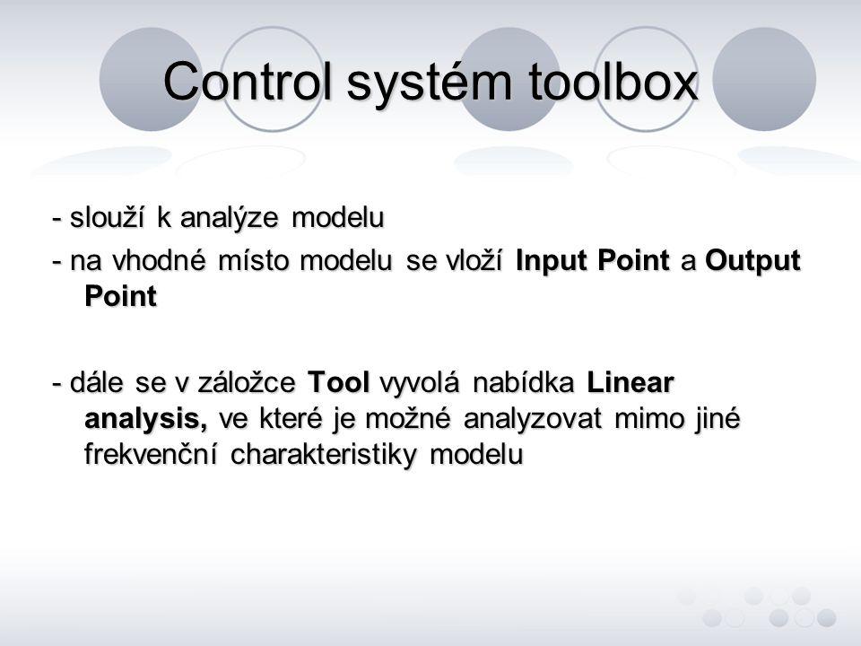 Control systém toolbox - slouží k analýze modelu - na vhodné místo modelu se vloží Input Point a Output Point - dále se v záložce Tool vyvolá nabídka