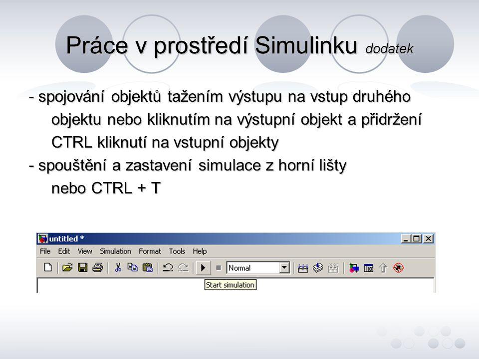Práce v prostředí Simulinku dodatek - spojování objektů tažením výstupu na vstup druhého objektu nebo kliknutím na výstupní objekt a přidržení objektu