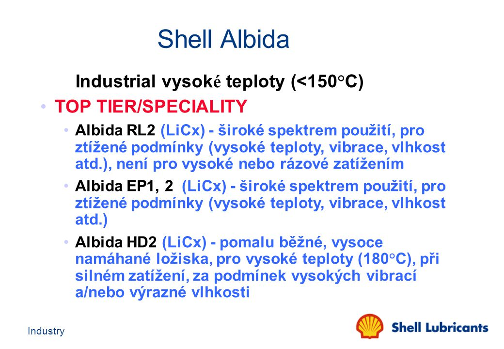 Industry Industrial vysok é teploty (<150°C) TOP TIER/SPECIALITY Albida RL2 (LiCx) - široké spektrem použití, pro ztížené podmínky (vysoké teploty, vi