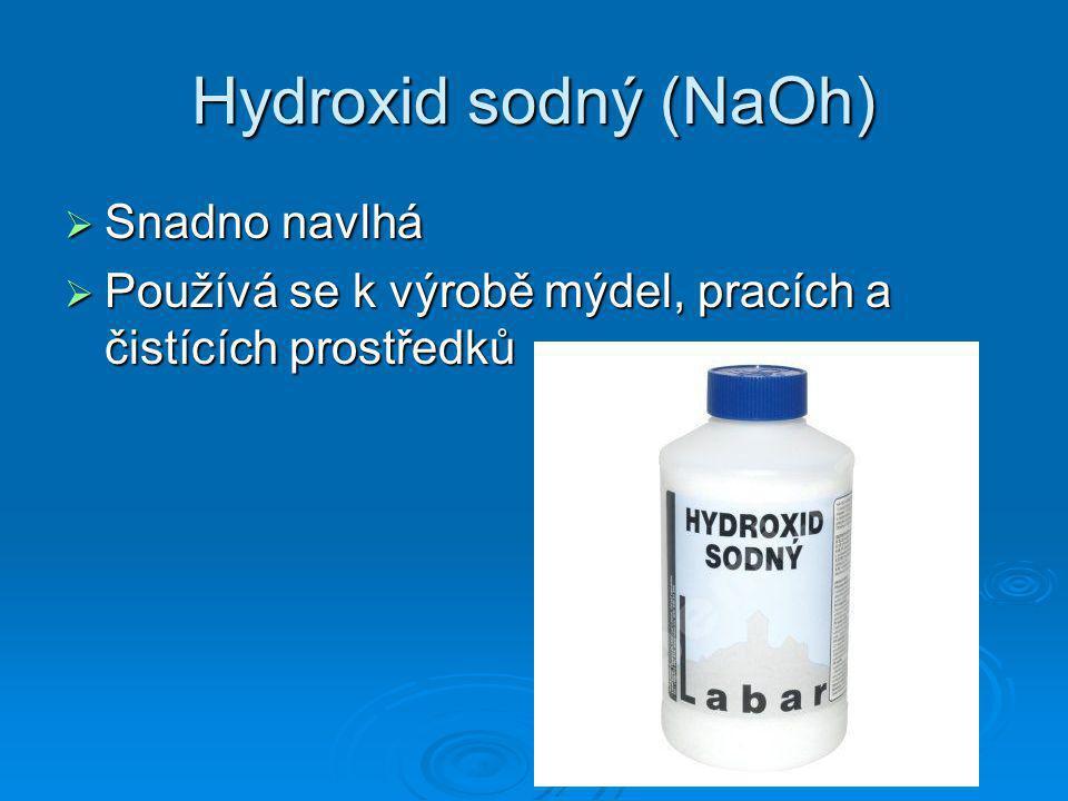 Hydroxid sodný (NaOh)  Snadno navlhá  Používá se k výrobě mýdel, pracích a čistících prostředků