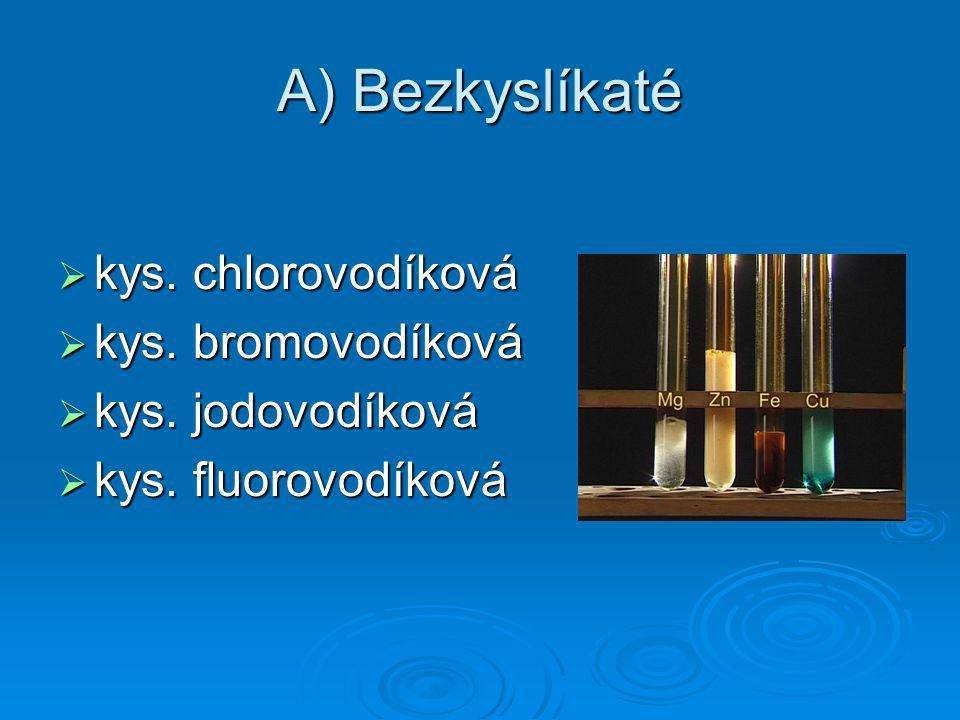 A) Bezkyslíkaté  kys. chlorovodíková  kys. bromovodíková  kys. jodovodíková  kys. fluorovodíková