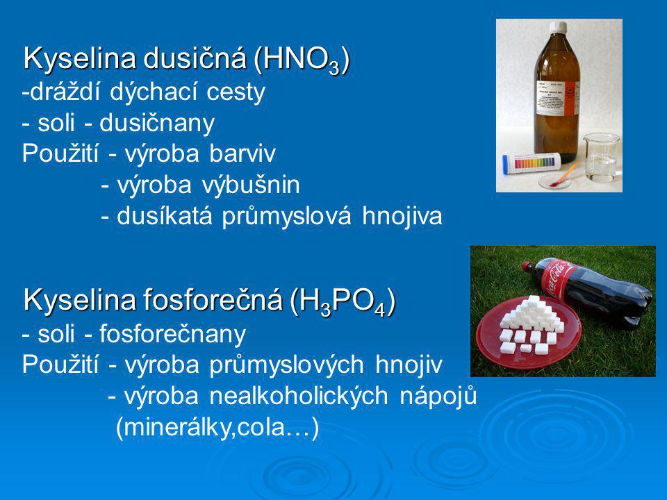 Kyselina dusičná (HNO 3 ) Kyselina dusičná (HNO 3 ) -dráždí dýchací cesty - soli - dusičnany Použití - výroba barviv - výroba výbušnin - dusíkatá prům