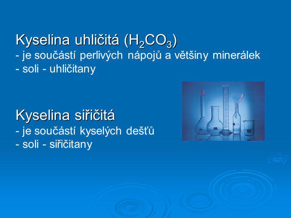 Kyselina uhličitá (H 2 CO 3 ) - je součástí perlivých nápojů a většiny minerálek - soli - uhličitany Kyselina siřičitá - je součástí kyselých dešťů -