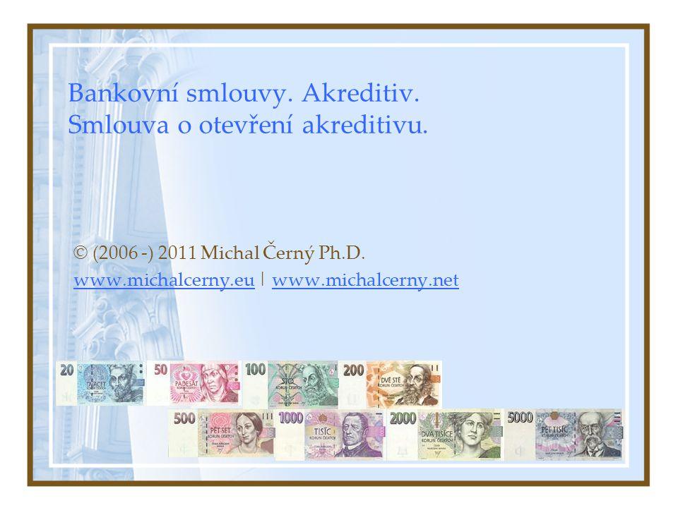 Bankovní smlouvy. Akreditiv. Smlouva o otevření akreditivu. © (2006 -) 2011 Michal Černý Ph.D. www.michalcerny.euwww.michalcerny.eu | www.michalcerny.