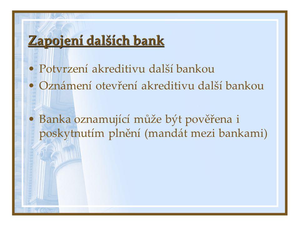 Zapojení dalších bank Potvrzení akreditivu další bankou Oznámení otevření akreditivu další bankou Banka oznamující může být pověřena i poskytnutím plnění (mandát mezi bankami)