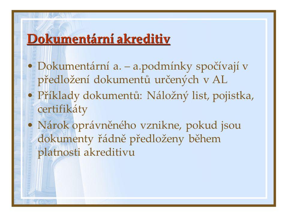 Dokumentární akreditiv Dokumentární a. – a.podmínky spočívají v předložení dokumentů určených v AL Příklady dokumentů: Náložný list, pojistka, certifi