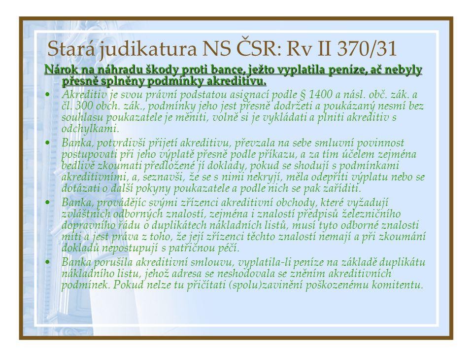 Stará judikatura NS ČSR: Rv II 370/31 Nárok na náhradu škody proti bance, ježto vyplatila peníze, ač nebyly přesně splněny podmínky akreditivu. Akredi