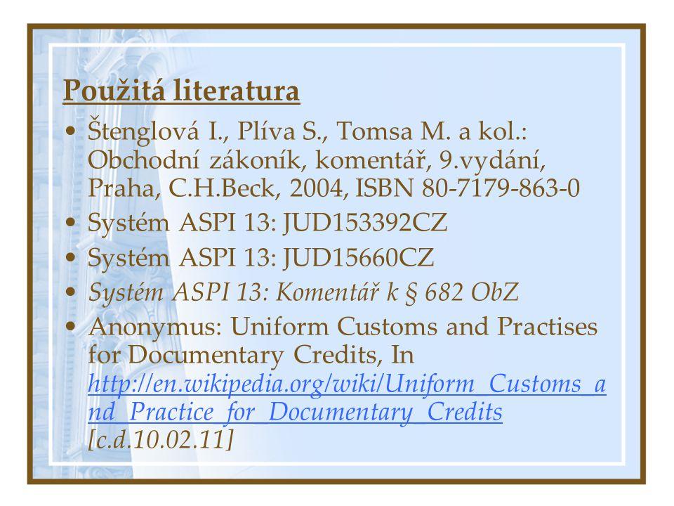 Použitá literatura Štenglová I., Plíva S., Tomsa M. a kol.: Obchodní zákoník, komentář, 9.vydání, Praha, C.H.Beck, 2004, ISBN 80-7179-863-0 Systém ASP