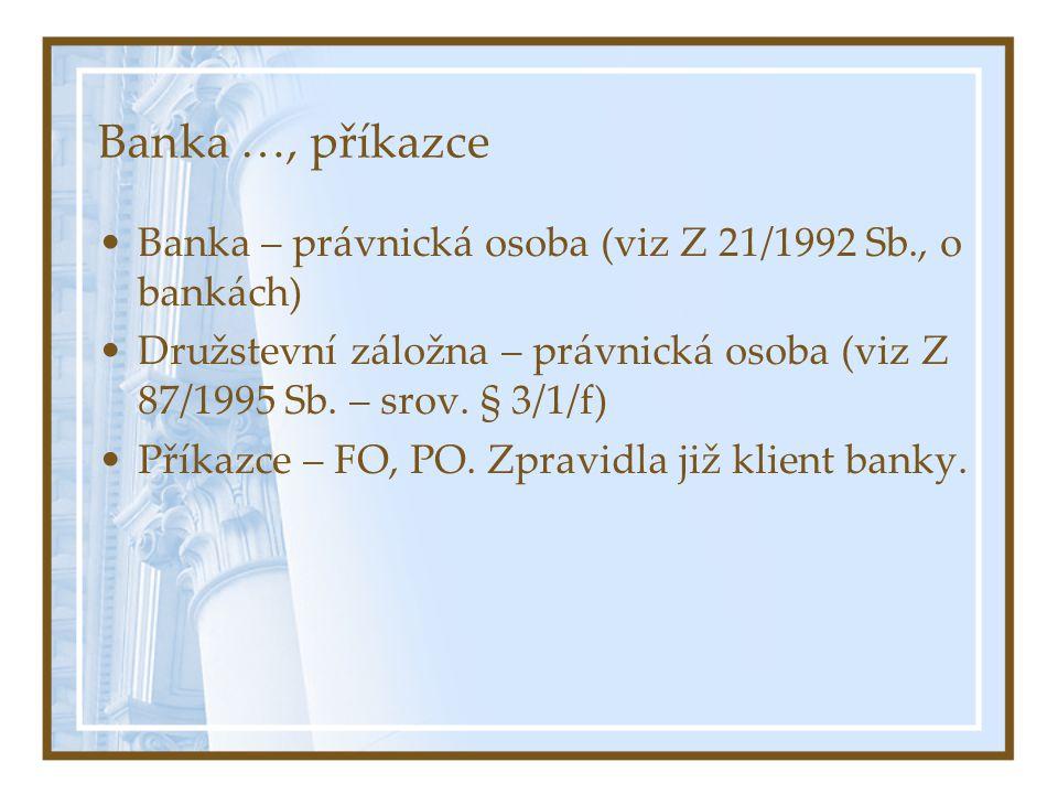 Banka …, příkazce Banka – právnická osoba (viz Z 21/1992 Sb., o bankách) Družstevní záložna – právnická osoba (viz Z 87/1995 Sb.