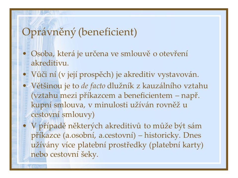 Oprávněný (beneficient) Osoba, která je určena ve smlouvě o otevření akreditivu. Vůči ní (v její prospěch) je akreditiv vystavován. Většinou je to de
