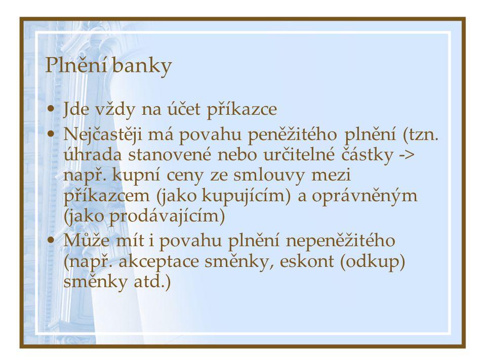 Plnění banky Jde vždy na účet příkazce Nejčastěji má povahu peněžitého plnění (tzn. úhrada stanovené nebo určitelné částky -> např. kupní ceny ze smlo