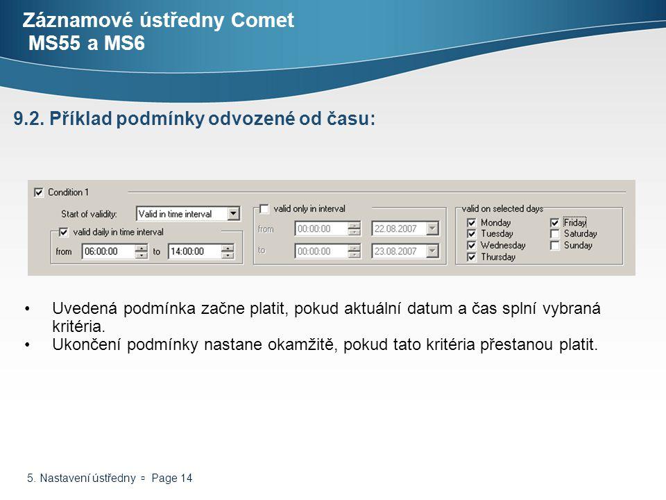 5. Nastavení ústředny  Page 14 Záznamové ústředny Comet MS55 a MS6 Uvedená podmínka začne platit, pokud aktuální datum a čas splní vybraná kritéria.