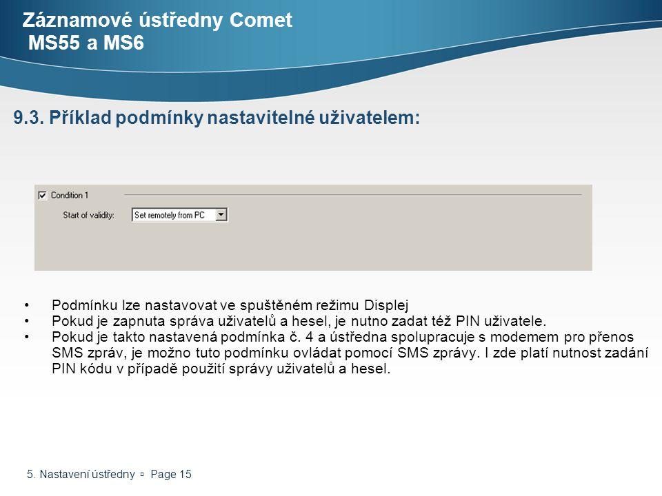 5. Nastavení ústředny  Page 15 Záznamové ústředny Comet MS55 a MS6 Podmínku lze nastavovat ve spuštěném režimu Displej Pokud je zapnuta správa uživat