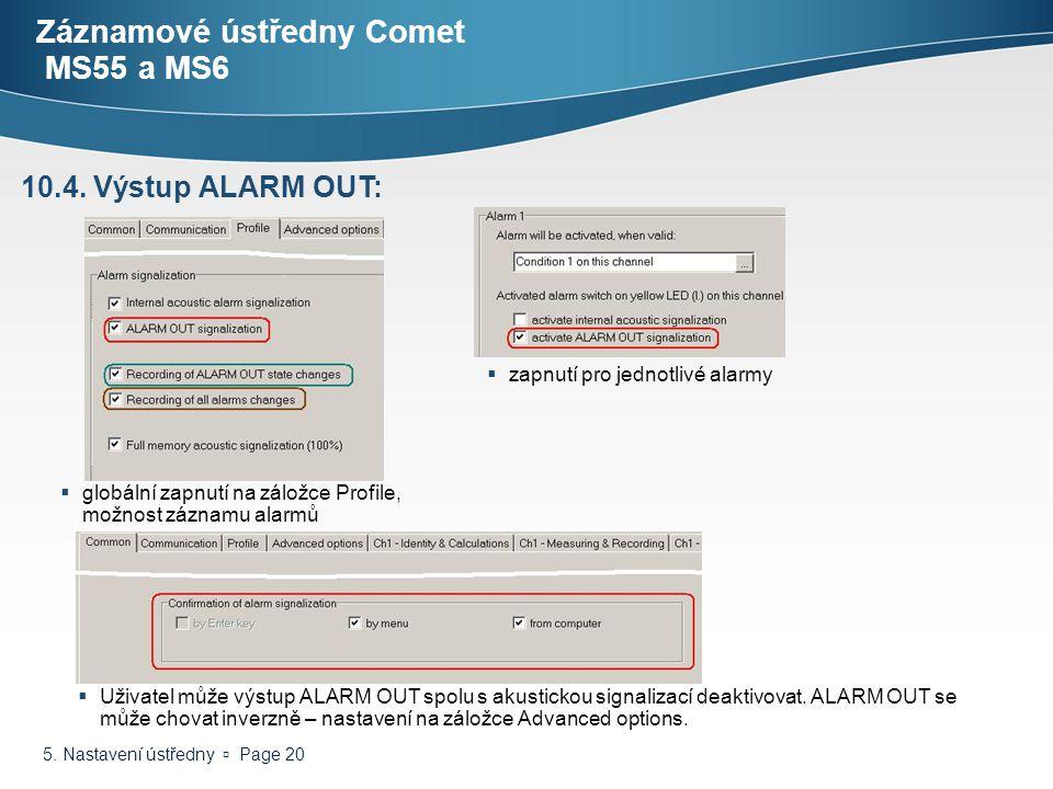 5. Nastavení ústředny  Page 20 Záznamové ústředny Comet MS55 a MS6 10.4. Výstup ALARM OUT:  globální zapnutí na záložce Profile, možnost záznamu ala