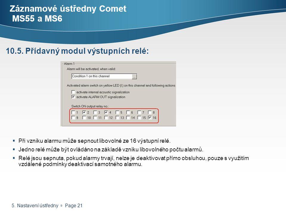 5. Nastavení ústředny  Page 21 Záznamové ústředny Comet MS55 a MS6 10.5. Přídavný modul výstupních relé:  Při vzniku alarmu může sepnout libovolné z