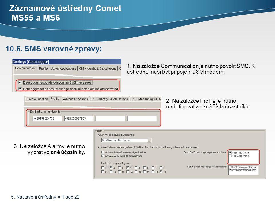 5. Nastavení ústředny  Page 22 Záznamové ústředny Comet MS55 a MS6 10.6. SMS varovné zprávy: 1. Na záložce Communication je nutno povolit SMS. K ústř