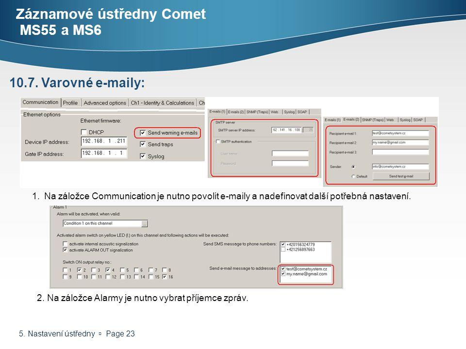 5. Nastavení ústředny  Page 23 Záznamové ústředny Comet MS55 a MS6 10.7. Varovné e-maily: 1. Na záložce Communication je nutno povolit e-maily a nade