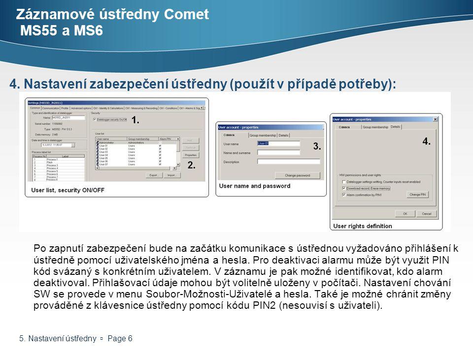 5. Nastavení ústředny  Page 6 Záznamové ústředny Comet MS55 a MS6 Po zapnutí zabezpečení bude na začátku komunikace s ústřednou vyžadováno přihlášení