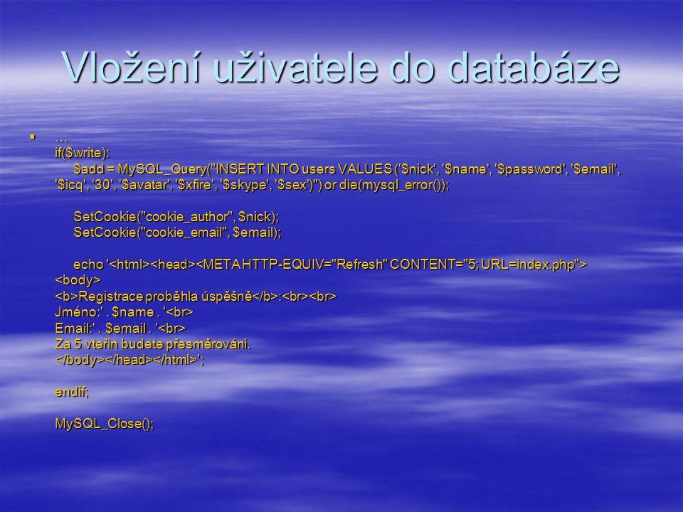 Vložení uživatele do databáze  … if($write): $add = MySQL_Query(